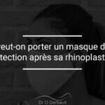 Porter un masque contre le coronavirus après une rhinoplastie