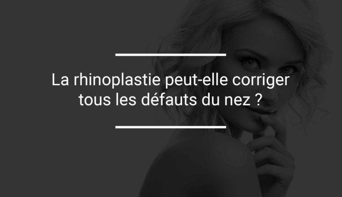La rhinoplastie peut-elle corriger tous les défauts du nez ?